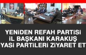 İl Başkanı Karakuş Siyasi Partileri Ziyaret Etti