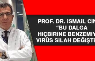 Prof. Dr. İsmail Cinel: 'Bu dalga hiçbirine benzemiyor, virüs silah değiştirdi'