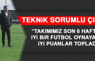 """Teknik Sorumlu Çınar, """"Takımımız Son 6 Haftada İyi Bir Futbol Oynayarak İyi Puanlar Topladı"""""""