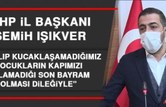 Başkan Işıkver: Sarılıp Kucaklaşamadığımız, Çocukların Kapımızı Çalamadığı Son Bayram Olması Dileğiyle