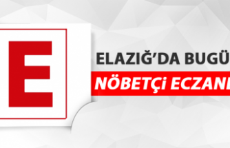 Elazığ'da 7 Mayıs'ta Nöbetçi Eczaneler