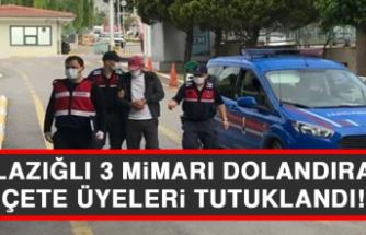 Elazığlı 3 Mimarı Dolandıran Çete Üyeleri Tutuklandı