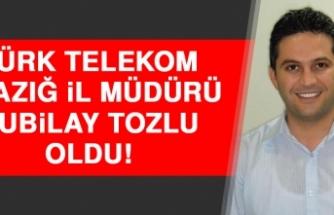 Türk Telekom Elazığ İl Müdürü Kubilay Tozlu Oldu!