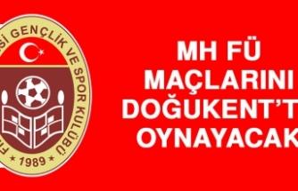 MH FÜ, Maçlarını Doğukent'te Oynayacak