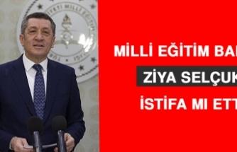 Milli Eğitim Bakanı Ziya Selçuk İstifa Mı Etti?