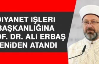 Diyanet İşleri Başkanlığına Prof. Dr. Ali Erbaş Yeniden Atandı