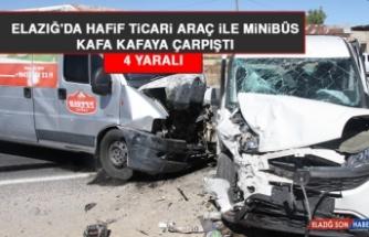 Elazığ'da Hafif Ticari Araç İle Minibüs Kafa Kafaya Çarpıştı: 4 Yaralı