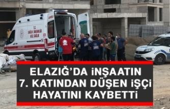 Elazığ'da inşaatın 7. Katından düşen işçi hayatını kaybetti