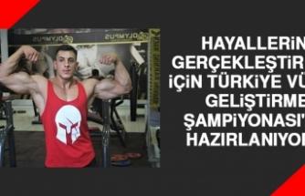 Hayallerini Gerçekleştirmek İçin Türkiye Vücut Geliştirme Şampiyonası'na Hazırlanıyor