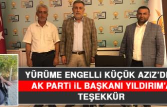 Yürüme Engelli Küçük Aziz'den AK Parti İl Başkanı Yıldırım'a Teşekkür