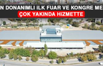 Şehrin Donanımlı İlk Fuar ve Kongre Merkezi Çok Yakında Hizmette