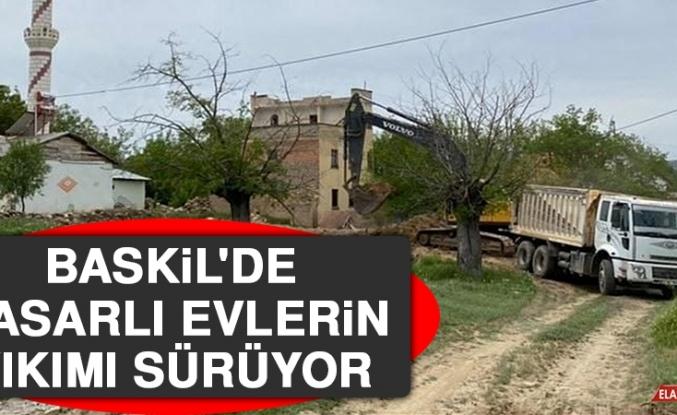 Baskil'de Hasarlı Evlerin Yıkımı Sürüyor
