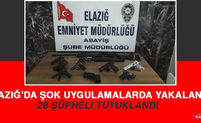 Elazığ'da Şok Uygulamalarda Yakalanan 28 Şüpheli Tutuklandı