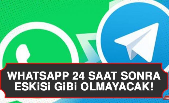 Whatsapp 24 Saat Sonra Eskisi Gibi Olmayacak!