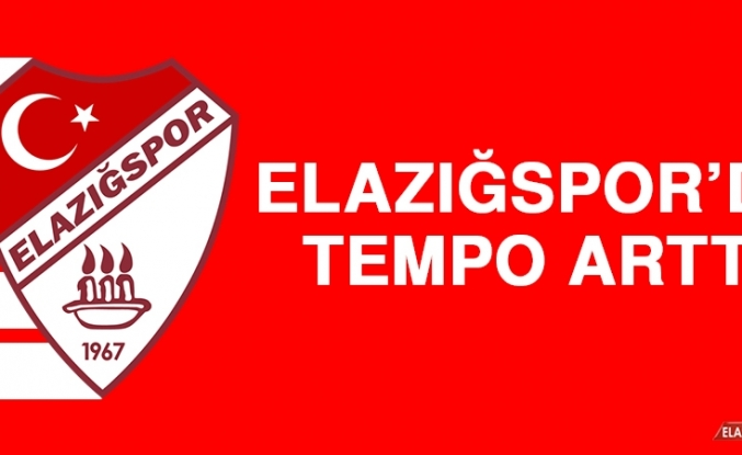 Elazığspor'da Tempo Arttı